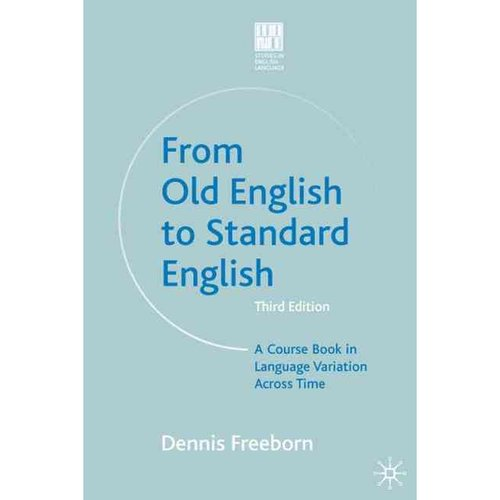From Old English to Standard English: A Course Book in Language Variation Across Time