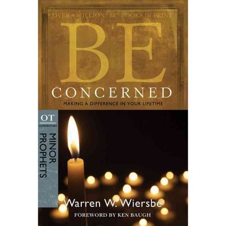 Be Concerned: Making a Difference in Your Lifetime: OT Commentary: Minor Prophets by