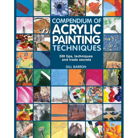 Acrylic Painting Lessons (Compendium of Acrylic Painting Techniques )