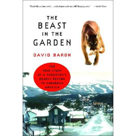 The Beast in the Garden : The True Story of a Predator's Deadly Return to Suburban