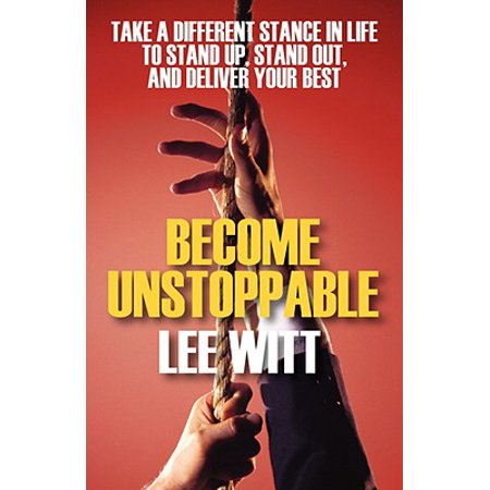Become Unstoppable : Take a Different Stance in Life to Stand Up, Stand Out, and Deliver Your (Stewart Lee 41st Best Stand Up Ever)