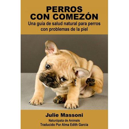 Perros con comezón: Una guía de salud natural para perros con problemas de la piel - eBook](Ropa Halloween Para Perros)