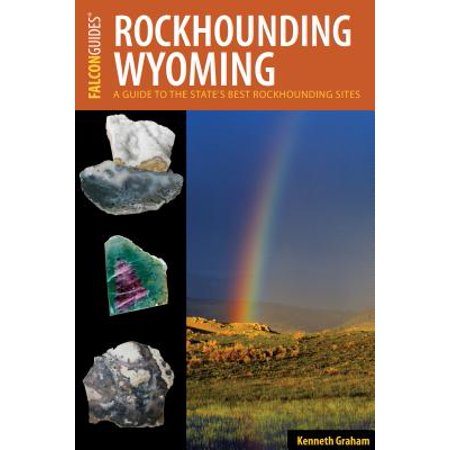Rockhounding Wyoming : A Guide to the State's Best Rockhounding