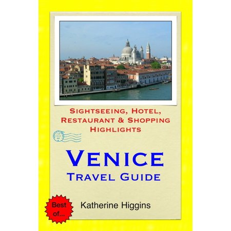 Venice, Italy Travel Guide - Sightseeing, Hotel, Restaurant & Shopping Highlights (Illustrated) - eBook (Venice Italy Travel Guide)