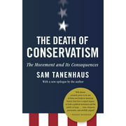 The Death of Conservatism : A Movement and Its Consequences