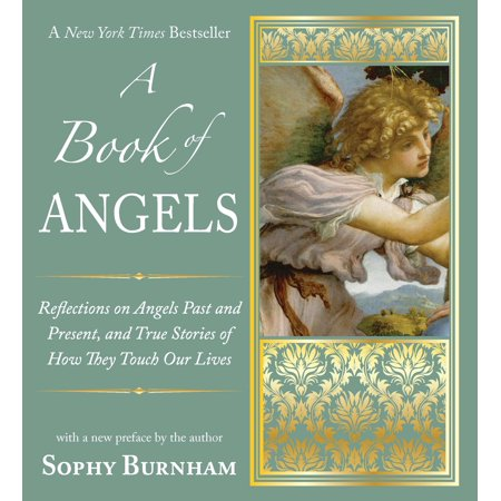 A Book of Angels : Reflections on Angels Past and Present, and True Stories of How They Touch Our L