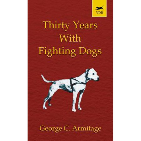 Thirty Years with Fighting Dogs (Vintage Dog Books Breed Classic - American Pit Bull