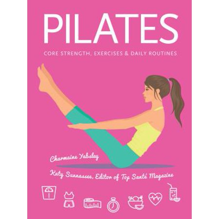 Pilates : Core Strength, Exercises, Daily