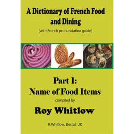 A Dictionary of French Food and Dining: Part 1 Names of Food Items - eBook (Halloween Names For Foods)