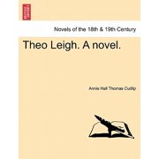 Theo Leigh. a Novel.