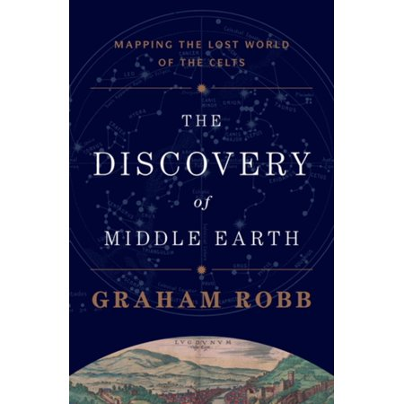 The Discovery of Middle Earth: Mapping the Lost World of the Celts - eBook