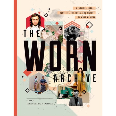 The WORN Archive : A Fashion Journal about the Art, Ideas, & History of What We Wear