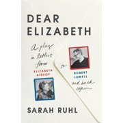 Dear Elizabeth: A Play in Letters from Elizabeth Bishop to Robert Lowell and Back Again - eBook