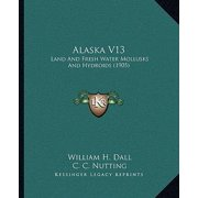 Alaska V13 : Land and Fresh Water Mollusks and Hydroids (1905)