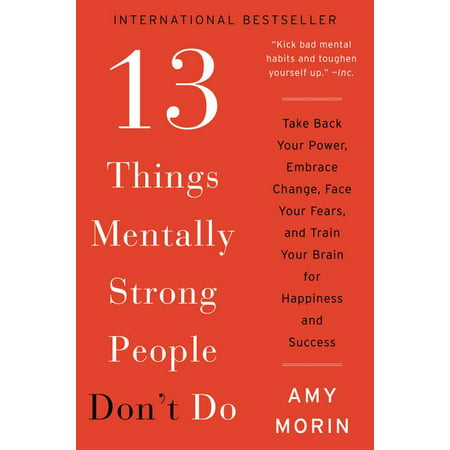 13 Things Mentally Strong People Don't Do : Take Back Your Power, Embrace Change, Face Your Fears, and Train Your Brain for Happiness and Success (Paperback)
