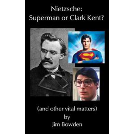 Nietzsche: Superman or Clark Kent - - Superman Clark Kent
