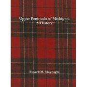 Upper Peninsula of Michigan : A History