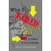 Why I Failed in the Creative Arts...and how NOT to follow in my Footsteps - eBook