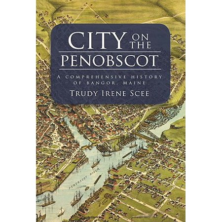 City on the Penobscot : A Comprehensive History of Bangor, Maine](Party City Bangor Maine)
