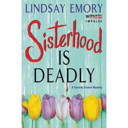 Sisterhood Is Deadly : A Sorority Sisters Mystery