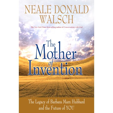 Mother of Invention : The Legacy of Barbara Marx Hubbard and the Future of You (Hubbard Scientific Rocks)