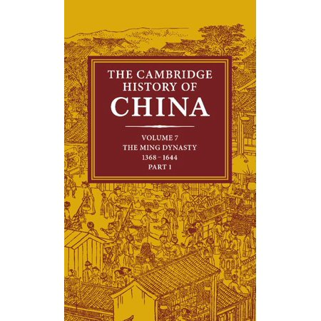 Ming Dynasty Antiques - Cambridge History of China: The Cambridge History of China: Volume 7, the Ming Dynasty, 1368-1644, Part 1 (Hardcover)