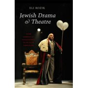 Jewish Drama & Theatre : From Rabbinical Intolerance to Secular Liberalism