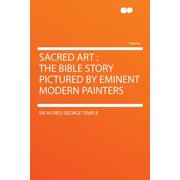 Sacred Art : The Bible Story Pictured by Eminent Modern Painters