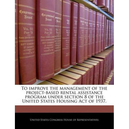To Improve The Management Of The Project Based Rental Assistance Program Under Section 8 Of The United States Housing Act Of 1937
