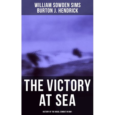 The Victory at Sea: History of the Naval Combat in WW1 - (Best Weapons Of Ww1)