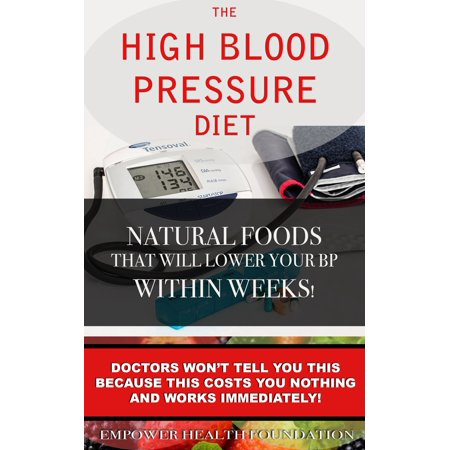 The High Blood Pressure Diet Natural Foods that will Lower your Blood Pressure within Weeks! -
