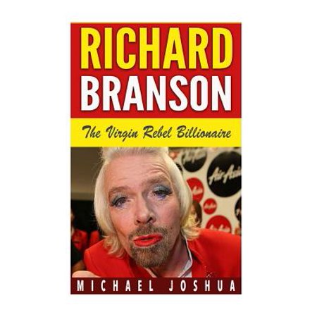Richard Branson  The Virgin Rebel Billionaire