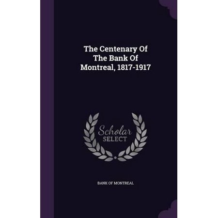 The Centenary Of The Bank Of Montreal  1817 1917