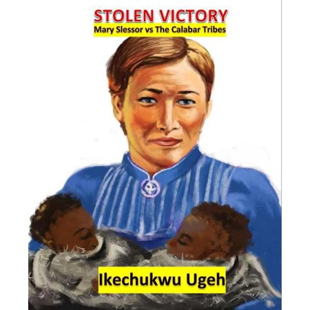 Stolen Victory...Mary Slessor vs The Calabar Tribes -