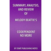 Summary, Analysis, and Review of Melody Beattie's Codependent No More : How to Stop Controlling Others and Start Caring for Yourself