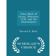 John Neill of Lewes, Delaware, 1739, and His Descendants - Scholar's Choice Edition