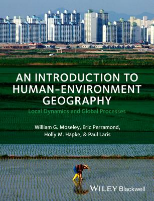 An Introduction to Human-Environment Geography: Local Dynamics and Global Processes 1st Edition