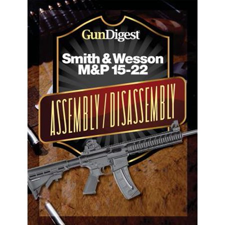 Gun Digest Smith & Wesson M&P 15-22 Assembly/Disassembly Instructions - eBook ()