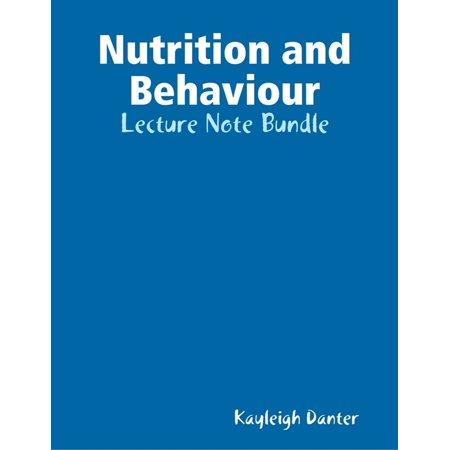 Nutrition and Behaviour: Lecture Note Bundle - eBook This is a bundle of my lecture notes for the module Nutrition and Behaviour during my undergraduate third year Psychology BSc course. The topics are: Nutrition and Behaviour 1: Introduction Nutrition and Behaviour 2: Food Hypersensitivity and Food Intolerance Nutrition and Behaviour 3: Brain Development and the Perinatal Diet Nutrition and Behaviour 4: Fatty Acids, Aggression, Anti-social Behaviour and Depression Nutrition and Behaviour 5 and 6: Diet and Ageing Nutrition and Behaviour 7: Micro-nutrient Status and Behaviour Nutrition and Behaviour 8: Food Intake and Obesity Nutrition and Behaviour 9: Conclusions