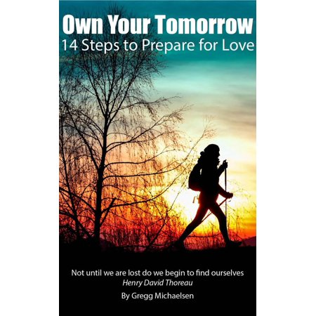 Own Your Tomorrow: 14 Steps to Prepare for Love - (Preparing For The Lsat On Your Own)