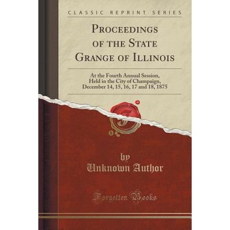 Party City In Illinois (Proceedings of the State Grange of Illinois : At the Fourth Annual Session, Held in the City of Champaign, December 14, 15, 16, 17 and 18, 1875 (Classic)