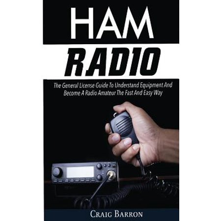 Ham Radio : The General License Guide to Understand Equipment and Become a Radio Amateur the Fast and Easy Way ()