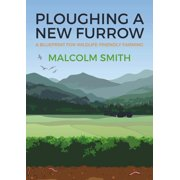 Ploughing a New Furrow: A Blueprint for Wildlife Friendly Farming (Paperback)