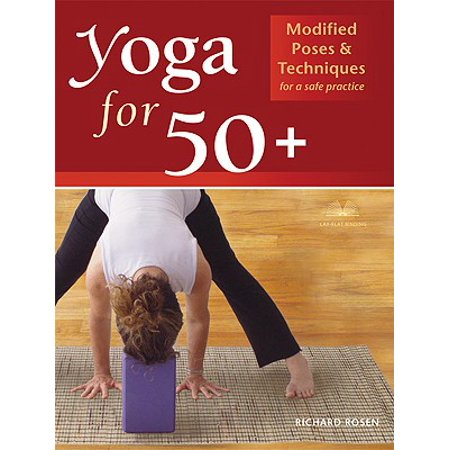 Yoga for 50+ : Modified Poses and Techniques for a Safe