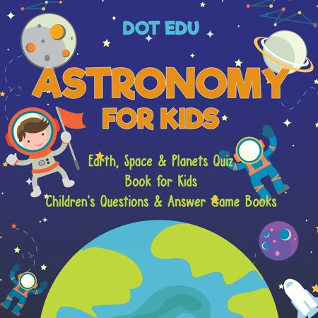 Astronomy for Kids - Earth, Space & Planets Quiz Book for Kids - Children's Questions & Answer Game Books Alzheimers Answer Book