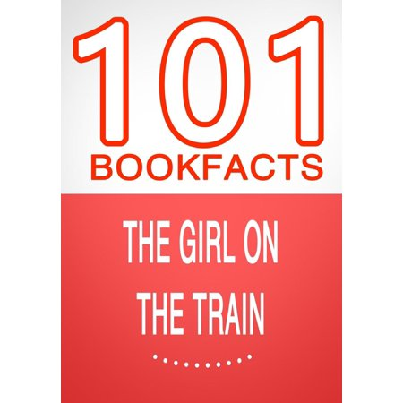 The Girl on the Train - 101 Amazing Facts You Didn't Know - eBook (Train Facts)