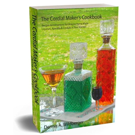 The Cordial Maker's Cookbook - Recipes & Instructions for Making Home Made Liqueurs, Aperitifs & Cordials in Your Kitchen - (Vermouth Aperitif)