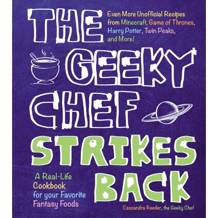 The Geeky Chef Strikes Back : Even More Unofficial Recipes from Minecraft, Game of Thrones, Harry Potter, Twin Peaks, and