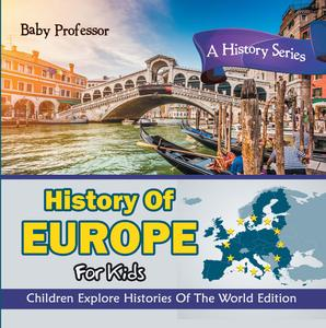 History Of Europe For Kids: A History Series - Children Explore Histories Of The World Edition - eBook