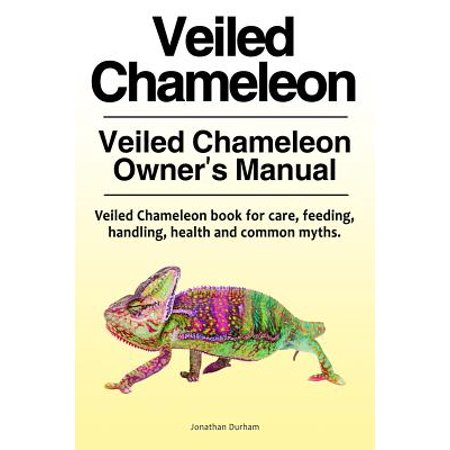 - Veiled Chameleon . Veiled Chameleon Owner's Manual. Veiled Chameleon Book for Care, Feeding, Handling, Health and Common Myths.